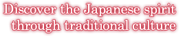 Discover the Japanese spirit through traditional culture
