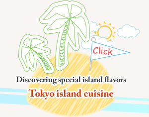 Discovering special island flavors Tokyo island cuisine