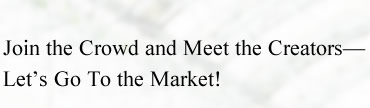 Join the Crowd and Meet the Creators—Let's Go To the Market!