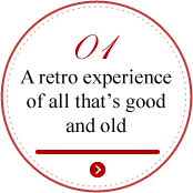 01 A retro experience of all that's good and old