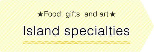 Food, gifts, and art. Island specialties