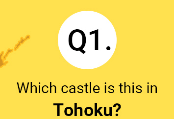 Question 1.  Which castle is this in Tohoku?