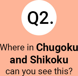 Question 2 Where in Chugoku and Shikoku can you see this?