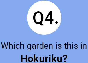 Question 4 Which garden is this in Hokuriku?